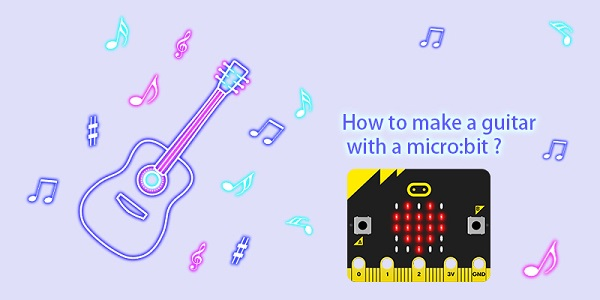 How to make a guitar with a micro:bit ?